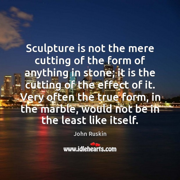 Image, Sculpture is not the mere cutting of the form of anything in