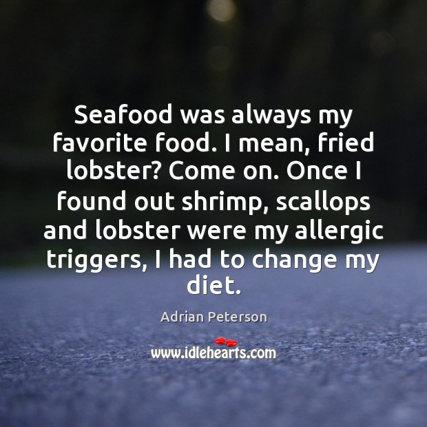 Image, Seafood was always my favorite food. I mean, fried lobster? Come on.