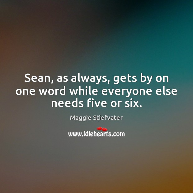 Sean, as always, gets by on one word while everyone else needs five or six. Maggie Stiefvater Picture Quote