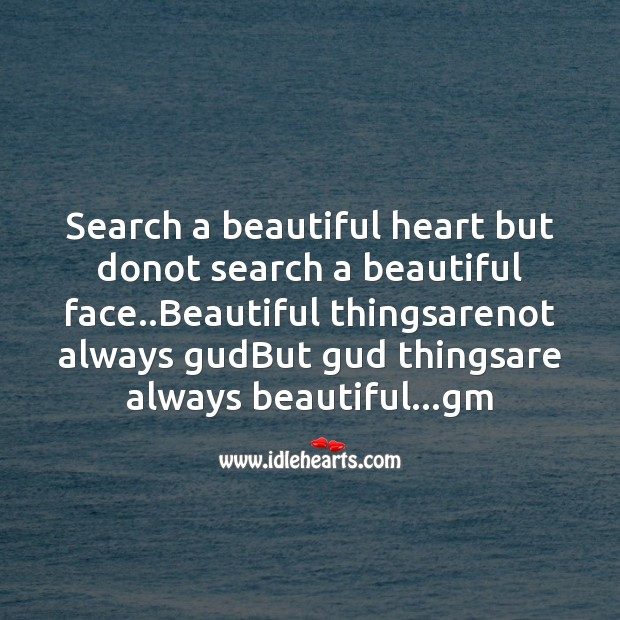 Search a beautiful heart but donot search a beautiful face.. Image