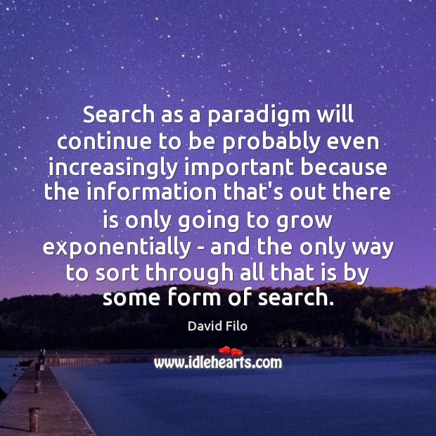 Image, Search as a paradigm will continue to be probably even increasingly important