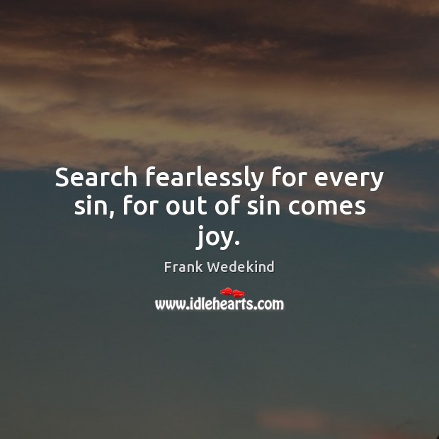 Search fearlessly for every sin, for out of sin comes joy. Image