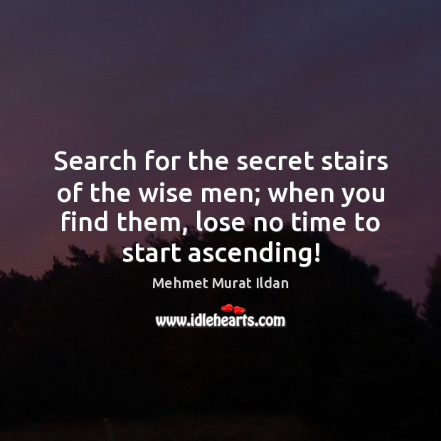 Image, Search for the secret stairs of the wise men; when you find