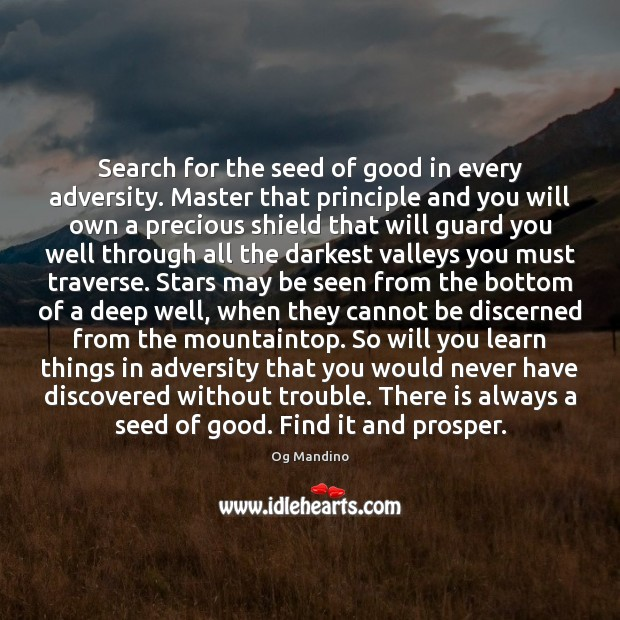 Search for the seed of good in every adversity. Master that principle Og Mandino Picture Quote