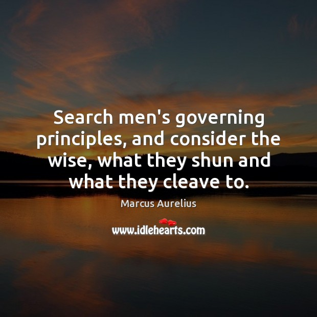 Search men's governing principles, and consider the wise, what they shun and Image