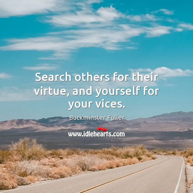 Search others for their virtue, and yourself for your vices. Buckminster Fuller Picture Quote