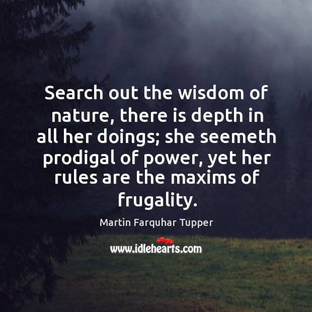 Search out the wisdom of nature, there is depth in all her Image