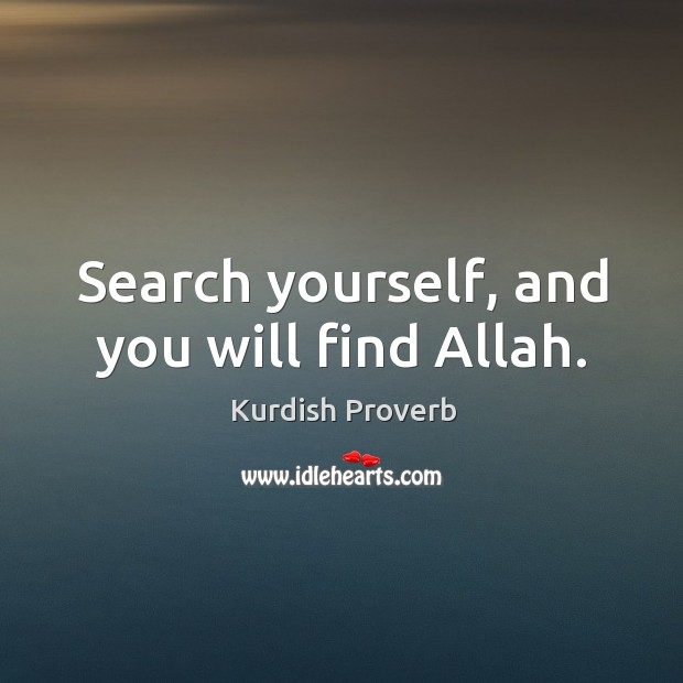 Search yourself, and you will find allah. Kurdish Proverbs Image