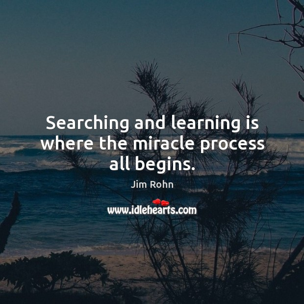Searching and learning is where the miracle process all begins. Learning Quotes Image