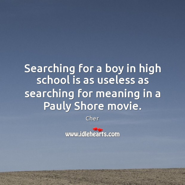 Searching for a boy in high school is as useless as searching Image