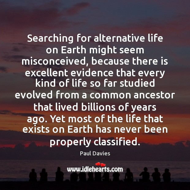 Searching for alternative life on Earth might seem misconceived, because there is Image