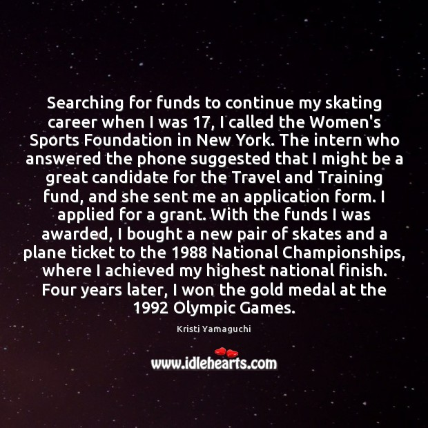 Image, Searching for funds to continue my skating career when I was 17, I