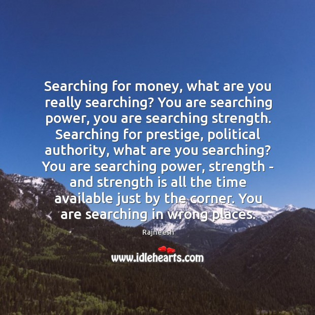 Searching for money, what are you really searching? You are searching power, Image
