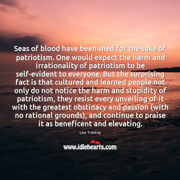 Seas of blood have been shed for the sake of patriotism. One Image