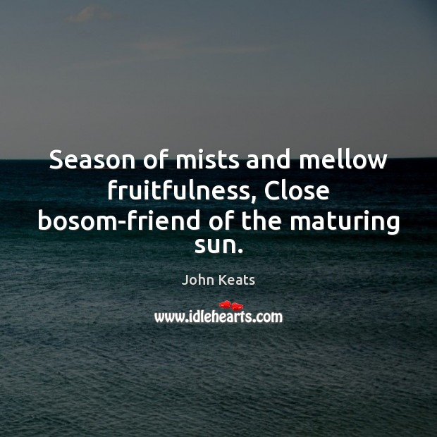 Image, Season of mists and mellow fruitfulness, Close bosom-friend of the maturing sun.
