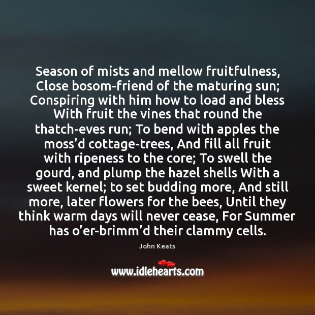 Season of mists and mellow fruitfulness, Close bosom-friend of the maturing sun; Image