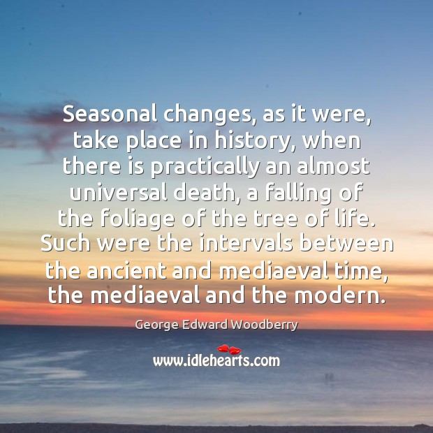 Seasonal changes, as it were, take place in history, when there is Image