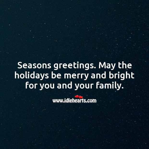 Seasons greetings. May the holidays be merry and bright for you and your family. Holiday Messages Image