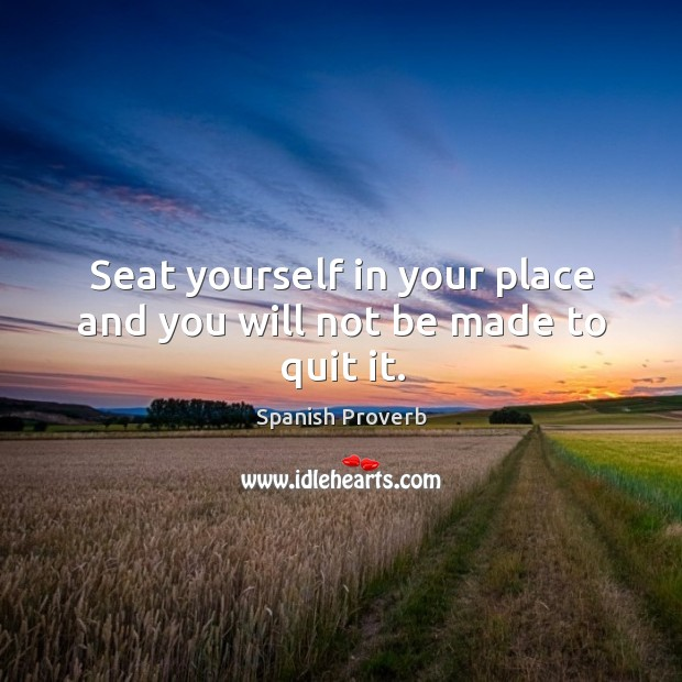 Image, Seat yourself in your place and you will not be made to quit it.