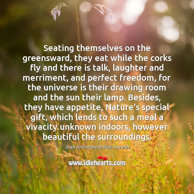Seating themselves on the greensward, they eat while the corks fly and Jean Anthelme Brillat-Savarin Picture Quote