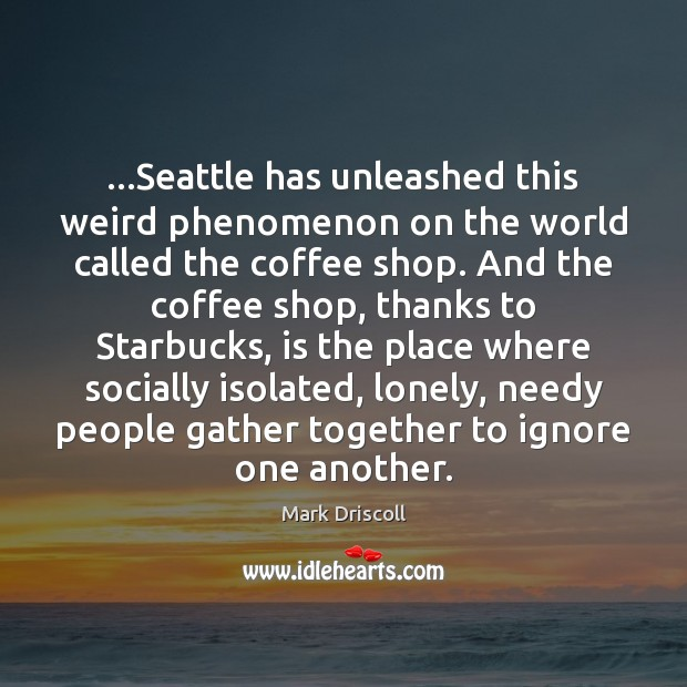 …Seattle has unleashed this weird phenomenon on the world called the coffee Image