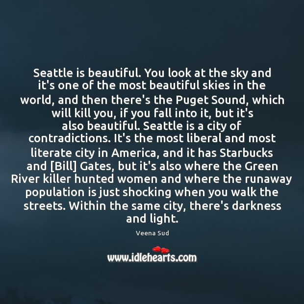 Seattle is beautiful. You look at the sky and it's one of Veena Sud Picture Quote
