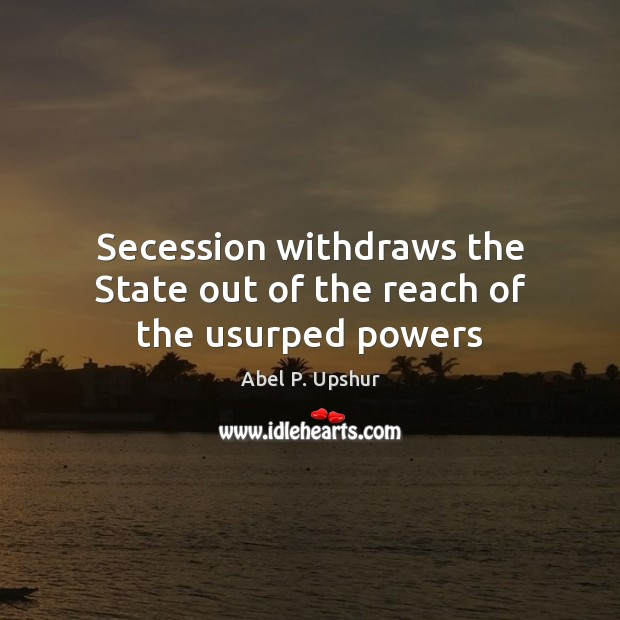 Image, Secession withdraws the State out of the reach of the usurped powers