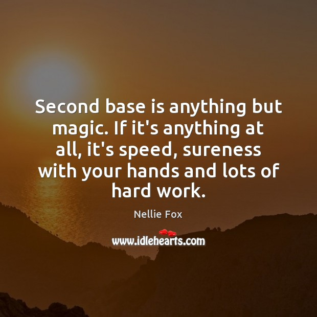 Second base is anything but magic. If it's anything at all, it's Image