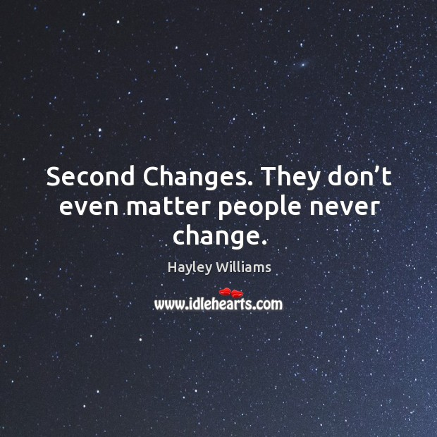 Second changes. They don't even matter people never change. Image
