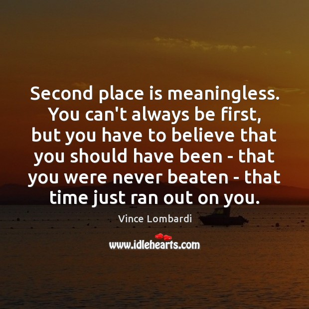Second place is meaningless. You can't always be first, but you have Image
