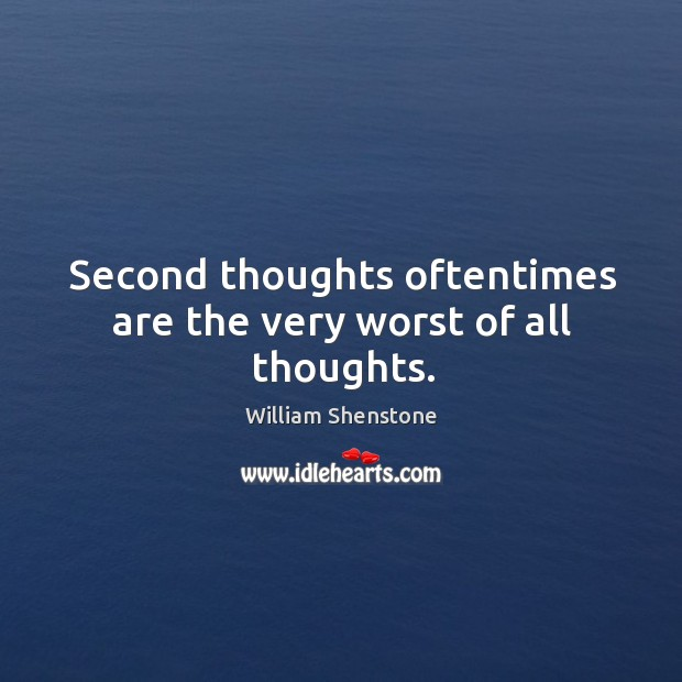 Second thoughts oftentimes are the very worst of all thoughts. Image