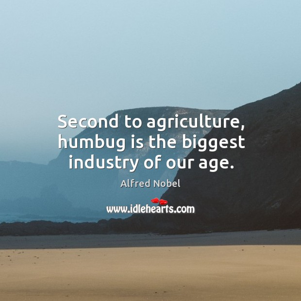 Image, Second to agriculture, humbug is the biggest industry of our age.