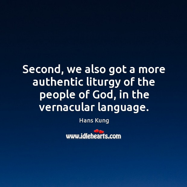 Second, we also got a more authentic liturgy of the people of God, in the vernacular language. Image