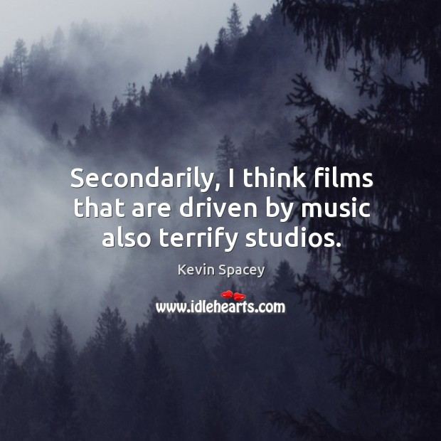 Secondarily, I think films that are driven by music also terrify studios. Image