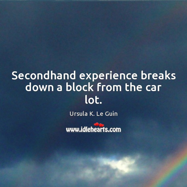 Secondhand experience breaks down a block from the car lot. Image