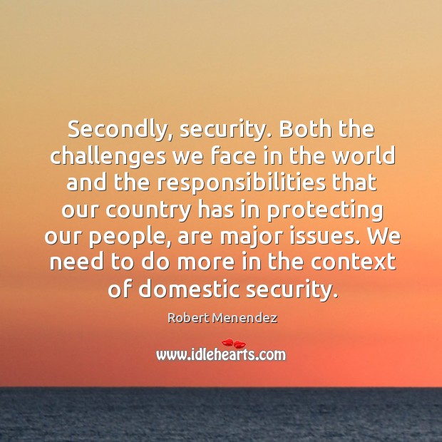 Secondly, security. Both the challenges we face in the world and the responsibilities that Image