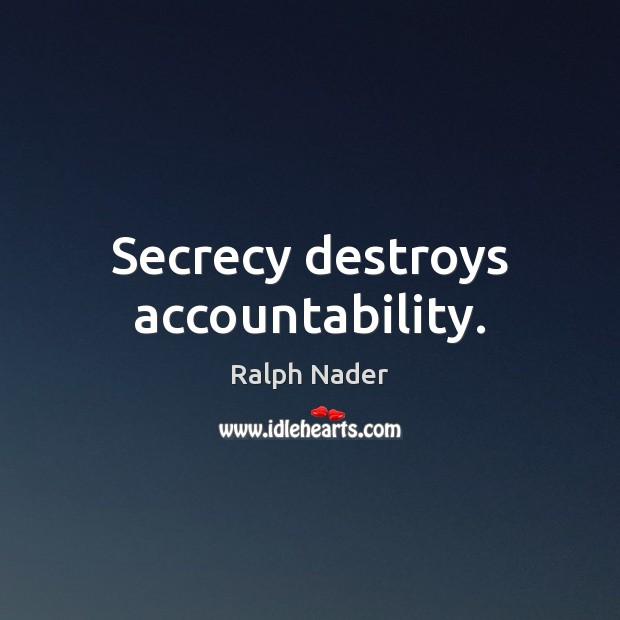 Image, Secrecy destroys accountability.