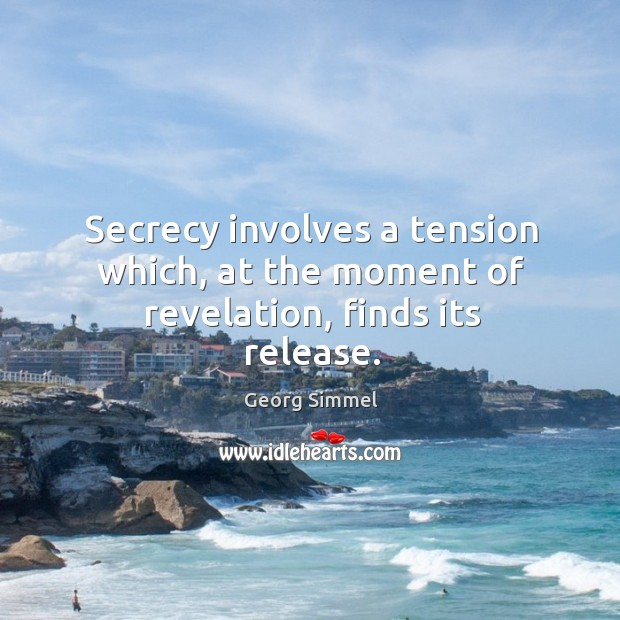 Secrecy involves a tension which, at the moment of revelation, finds its release. Image