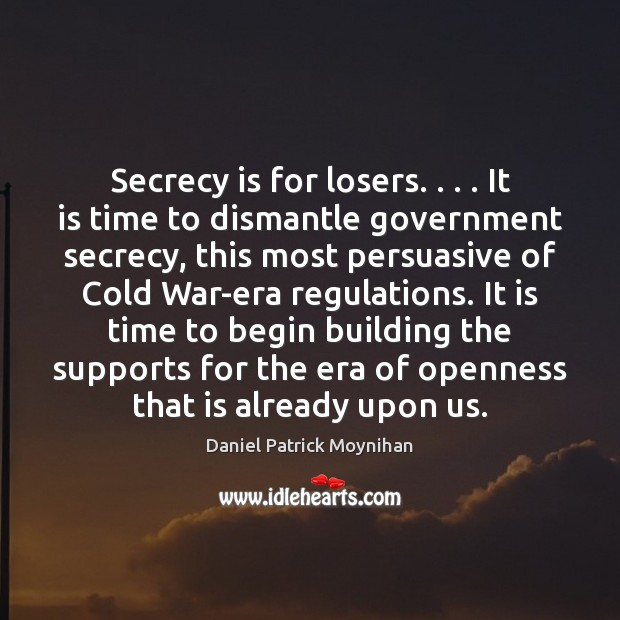 Secrecy is for losers. . . . It is time to dismantle government secrecy, this Image