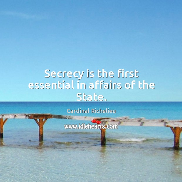 Secrecy is the first essential in affairs of the state. Image