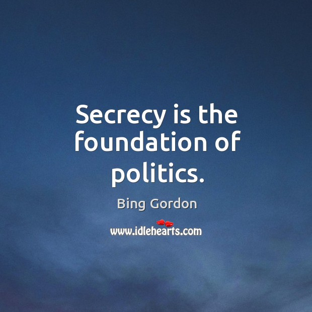 Image, Secrecy is the foundation of politics.