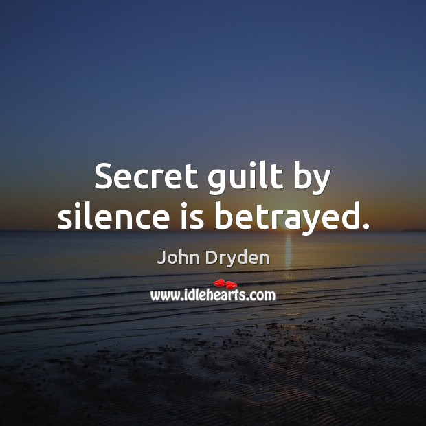 Secret guilt by silence is betrayed. Guilt Quotes Image