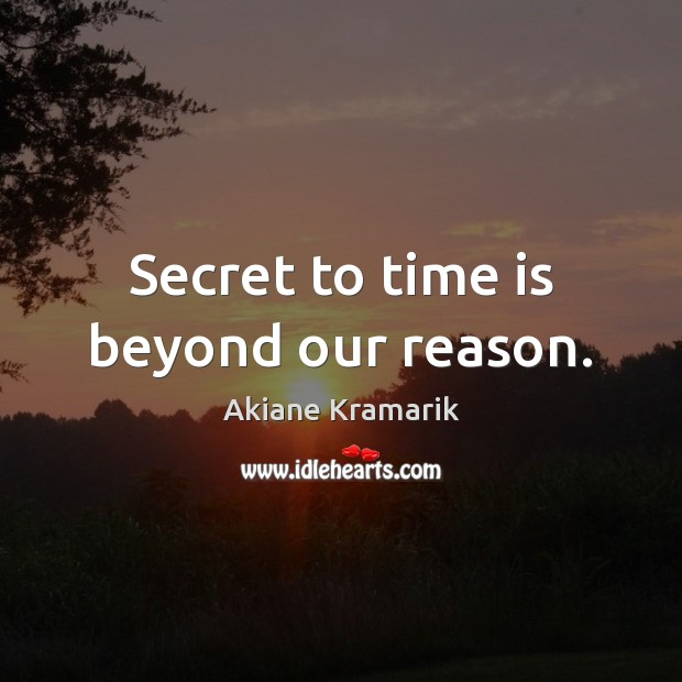 Secret to time is beyond our reason. Image