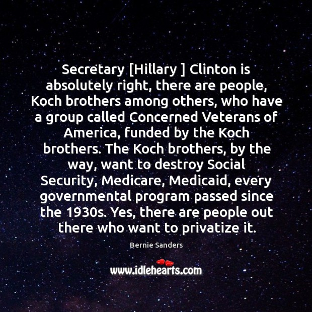 Secretary [Hillary ] Clinton is absolutely right, there are people, Koch brothers among Image