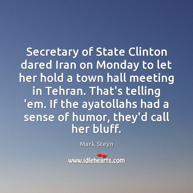Secretary of State Clinton dared Iran on Monday to let her hold Mark Steyn Picture Quote