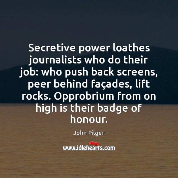 Image, Secretive power loathes journalists who do their job: who push back screens,