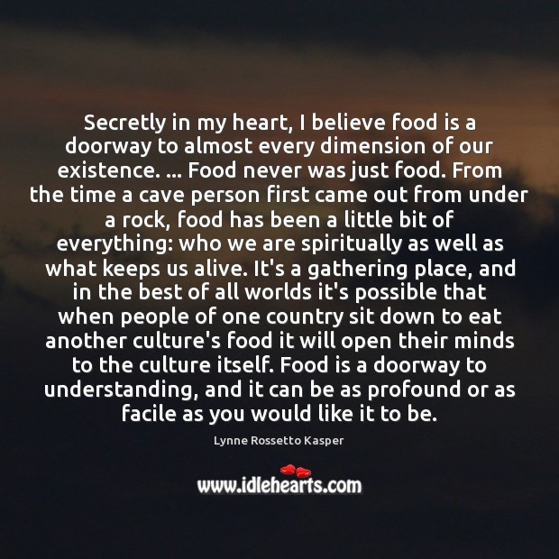 Secretly in my heart, I believe food is a doorway to almost Image