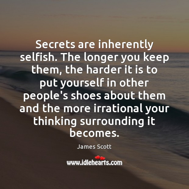 Secrets are inherently selfish. The longer you keep them, the harder it Image
