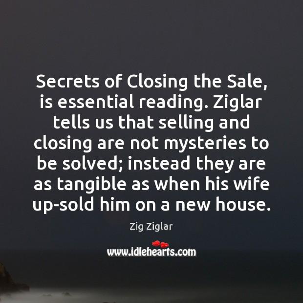 Secrets of Closing the Sale, is essential reading. Ziglar tells us that Image