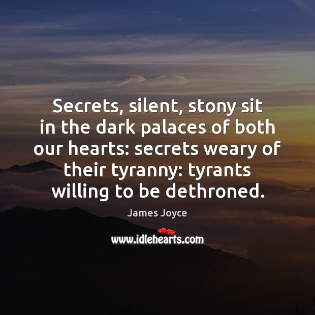 Secrets, silent, stony sit in the dark palaces of both our hearts: James Joyce Picture Quote